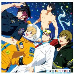 TVアニメ「Free! -Eternal Summer-」 ED主題歌 「FUTURE FISH」/STYLE FIVE
