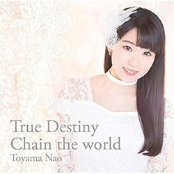 TVアニメ「チェインクロニクル」 ED主題歌「True Destiny/Chain the world」(通常盤)/東山奈央